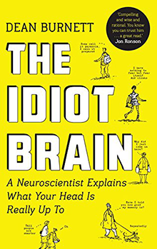 The Idiot Brain: What Your Head is Really Up To