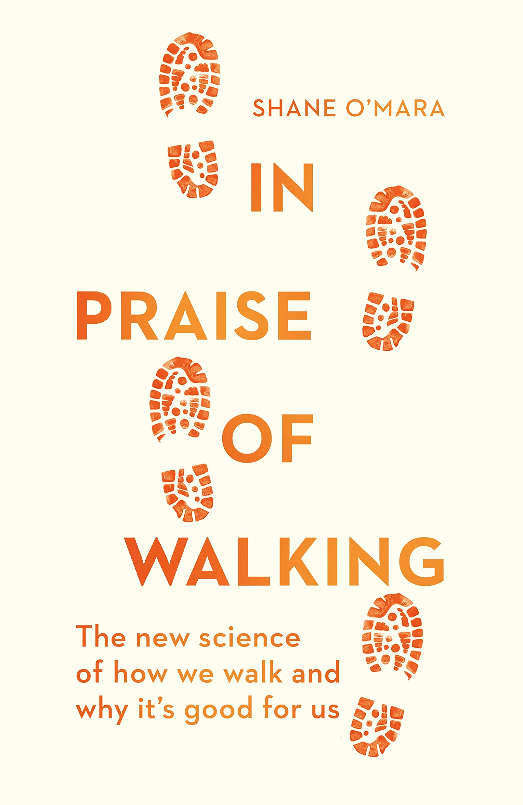In Praise of Walking: The New Science of How We Walk and Why It's Good for Us